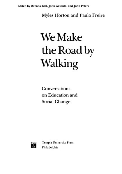 Paulo Freire, We Make the Road by Walking: Conversations on Education and Social Change