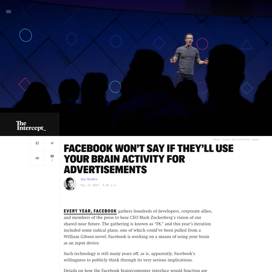 """Every year, Facebook gathers hundreds of developers, corporate allies, and members of the press to hear CEO Mark Zuckerberg's vision of our shared near future. The gathering is known as """"F8,"""" and this year's iteration included some radical plans, one of which could've been pulled from a William Gibson novel: Facebook is working on a means of using your brain as an input device."""