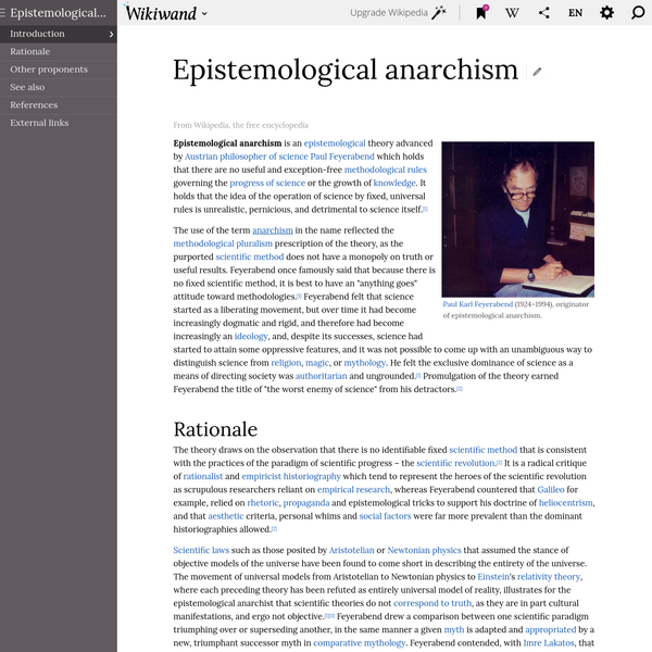 Epistemological anarchism is an epistemological theory advanced by Austrian philosopher of science Paul Feyerabend which holds that there are no useful and exception-free methodological rules governing the progress of science or the growth of knowledge.