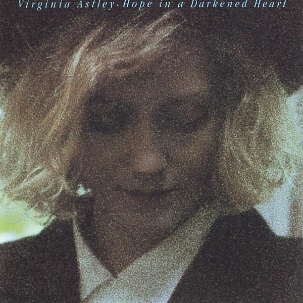 Virginia Astley – Hope in a Darkened Heart