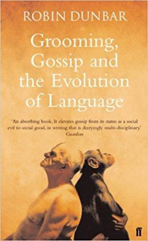 Grooming, Gossip, and the Evolution of Language, Robin I.M. Dunbar (1996)