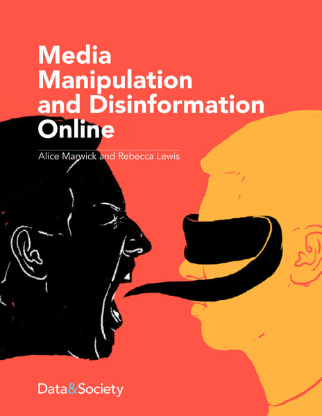 Alice Marwick and Rebecca Lewis | Media Manipulation and Disinformation Online