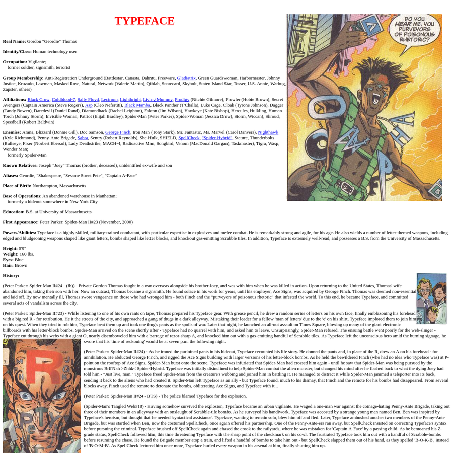 Affiliations: Black Crow, Coldblood-7,Sally Floyd, Lectronn,Lightbright, Living Mummy,Prodigy (Ritchie Gilmore), Prowler (Hobie Brown), Secret Avengers (Captain America (Steve Rogers),Asp (Cleo Nefertiti), Black Mamba, Black Panther (T'Challa), Luke Cage, Cloak (Tyrone Johnson), Dagger (Tandy Bowen), Daredevil (Daniel Rand), Diamondback (Rachel Leighton), Falcon (Jim Wilson), Hawkeye (Kate Bishop), Hercules, Hulkling, Human Torch (Johnny Storm), Invisible Woman, Patriot (Elijah Bradley), Spider-Man (Peter Parker), Spider-Woman (Jessica Drew), Storm, Wiccan), Shroud, Speedball (Robert Baldwin)