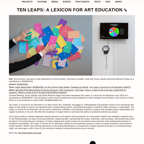 Caroline Woolard, Susan Jahoda, and Emilio Martinez Poppe have been developing Ten Leaps: A Lexicon for Art Education since 2015 as a contribution to BFAMFAPhD. The card game is done and the printed book will be available to order through Punctum Books in the summer of 2017.