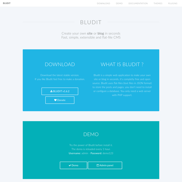 Bludit is a simple web application to make your own site or blog in seconds, it's completly free and open source. Bludit uses flat-files to store the posts and pages, you don't need to install or configure a database.