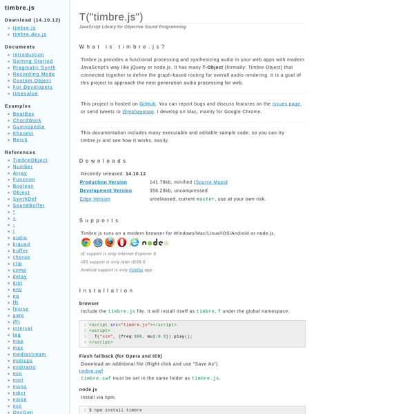 Timbre.js provides a functional processing and synthesizing audio in your web apps with modern JavaScript's way like jQuery or node.js. It has many T-Object (formally: Timbre Object) that connected together to define the graph-based routing for overall audio rendering. It is a goal of this project to approach the next generation audio processing for web.