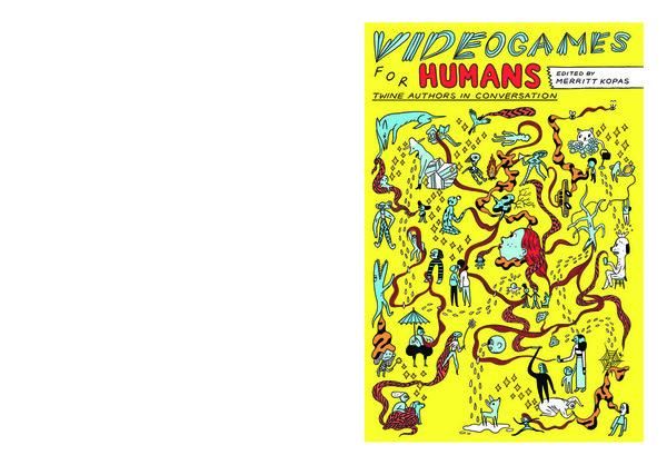 Videogames-for-Humans-merritt-kopas.pdf