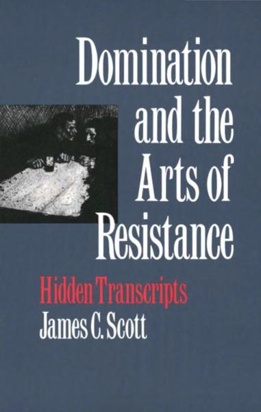 James C Scott - Domination and Resistance