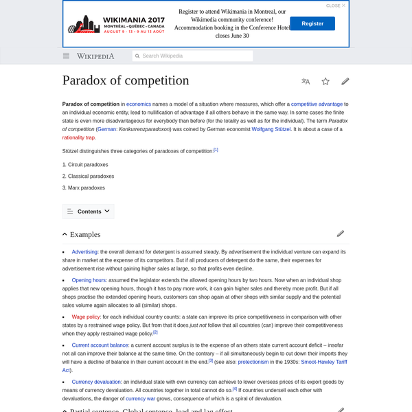 Paradox of competition in economics names a model of a situation where measures, which offer a competitive advantage to an individual economic entity, lead to nullification of advantage if all others behave in the same way. In some cases the finite state is even more disadvantageous for everybody than before (for the totality as well as for the individual).