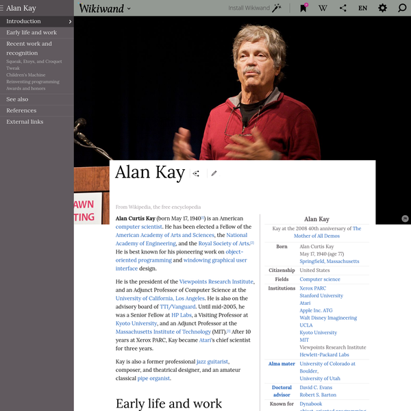 Alan Curtis Kay is an American computer scientist. He has been elected a Fellow of the American Academy of Arts and Sciences, the National Academy of Engineering, and the Royal Society of Arts.[2] He is best known for his pioneering work on object-oriented programming and windowing graphical user interface design.