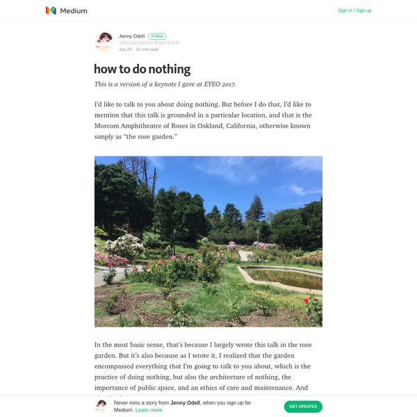 """I'd like to talk to you about doing nothing. But before I do that, I'd like to mention that this talk is grounded in a particular location, and that is the Morcom Amphitheatre of Roses in Oakland, California, otherwise known simply as """"the rose garden."""""""