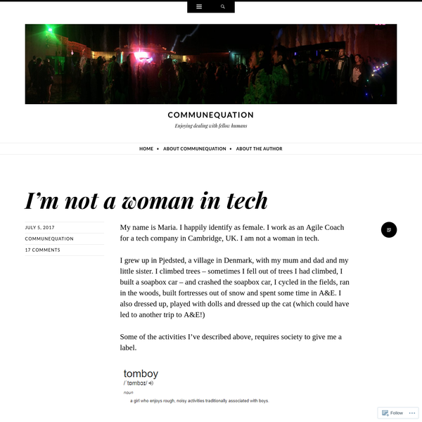 My name is maria. I happily identify as female. I work as an Agile Coach for a tech company in Cambridge, UK. I am not a woman in tech. I grew up in Pjedsted, a village in Denmark, with my mum and ...