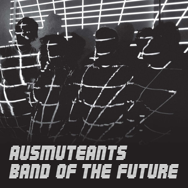 AUSMUTEANTS Band Of The Future, released 26 August 2016 1. Silent Genes 2. I Hate You 3. New Planet 4. Coastal Living 5. Cross Eyes 6. Spankwire 7. Music Writers 8. Band Of The Future 9. Mr. Right 10. Come Home With Me 11. Liars 12. Stuck 13. Struck By Lightning 14.