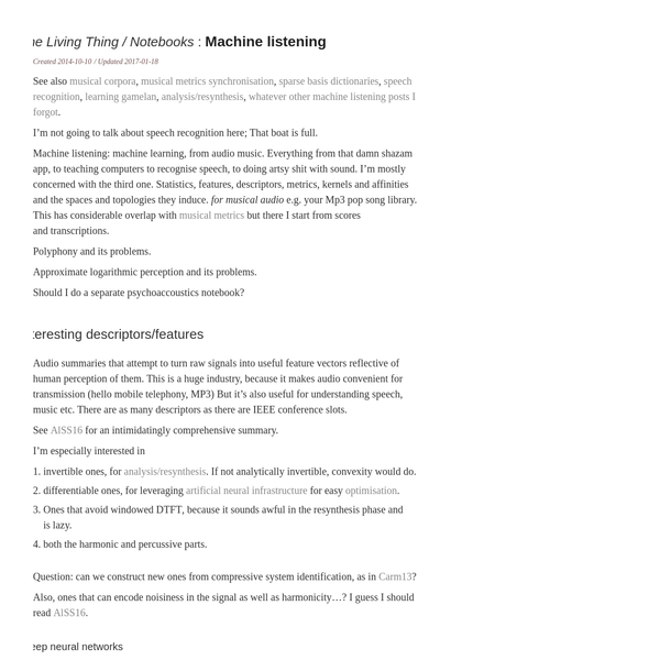 Machine listening: machine learning, from audio music. Everything from that damn shazam app, to teaching computers to recognise speech, to doing artsy shit with sound. I'm mostly concerned with the third one. Statistics, features, descriptors, metrics, kernels and affinities and the spaces and topologies they induce. for musical audio e.g.