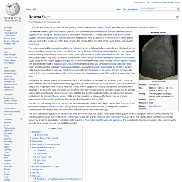 The Rosetta Stone is a granodiorite stele, found in 1799, inscribed with three versions of a decree issued at Memphis, Egypt in 196 BC during the Ptolemaic dynasty on behalf of King Ptolemy V. The top and middle texts are in Ancient Egyptian using hieroglyphic script and Demotic script, respectively, while the bottom is in Ancient Greek.