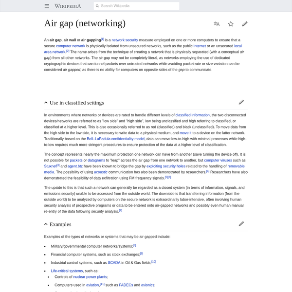 An air gap, air wall or air gapping is a network security measure employed on one or more computers to ensure that a secure computer network is physically isolated from unsecured networks, such as the public Internet or an unsecured local area network.