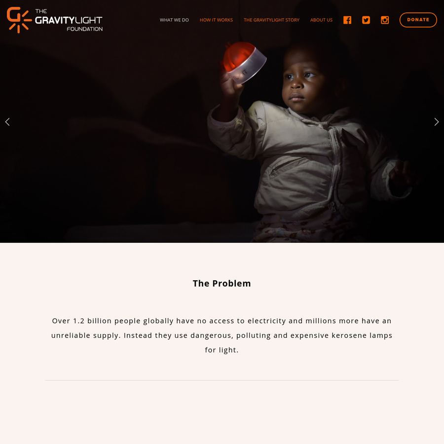 The GravityLight Foundation aims to improve the lives of people without electricity by providing clean, safe and affordable lighting