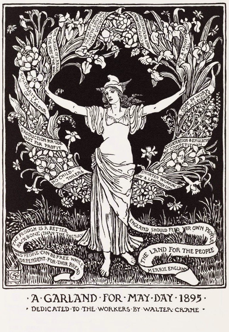"""An illustration from 1895, featuring a barefooted woman surrounded by a May Day garland with slogans woven amongst the flowers and grasses. Some of the slogans include """"The cause of labour is the hope of the world"""" and """"No people can be free while dependent for their bread"""". At the bottom, the text says """"A Garland for May Day 1895, dedicated to the workers by Walter Crane""""."""