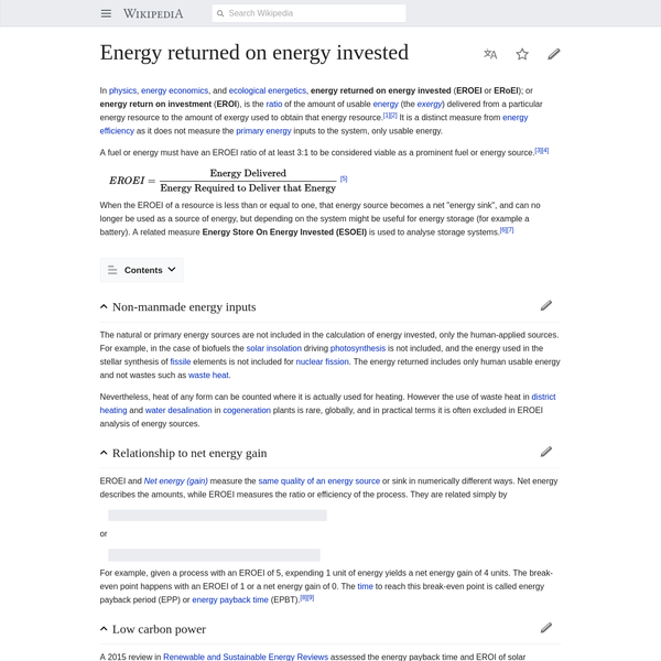 In physics, energy economics, and ecological energetics, energy returned on energy invested ( EROEI or ERoEI); or energy return on investment ( EROI), is the ratio of the amount of usable energy (the ) delivered from a particular energy resource to the amount of exergy used to obtain that energy resource.