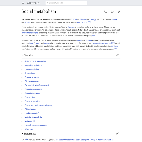 Although many of the studies in social metabolism are narrowed to the inputs and outputs of materials and energy of a particular State ( imports and exports) because of the ease of access to information about commercial transactions, social metabolism also addresses in detail other metabolic processes, such as those carried out in smaller societies, the services that Nature provides to humans, as well as the specific cultural form that people adopt when performing each process.