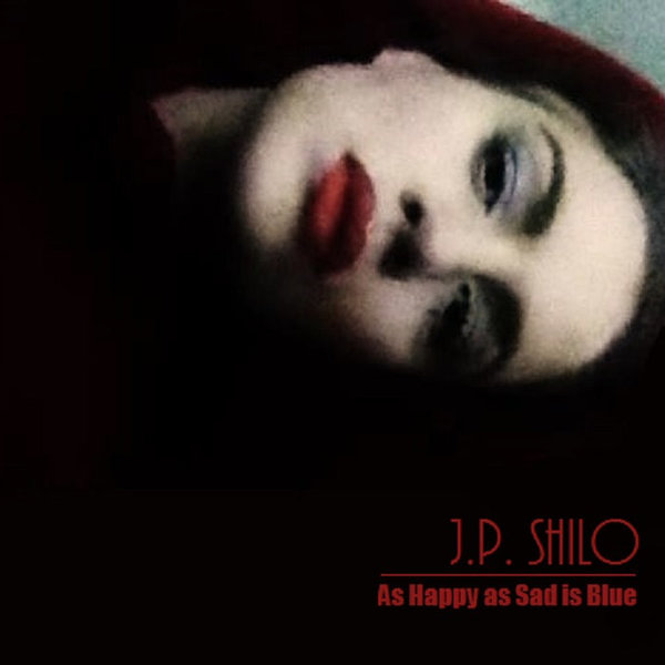As Happy As Sad Is Blue by J.P. Shilo, released 11 September 2006 1. earth-sinking-into-water 2. water-sinking-into-fire 3. As Happy as Sad is Blue 4. Begone Dull Care 5. La Sirena 6. Wait 7. insects-eating-into-insects 8. ( ) Up My Sleeve 9. Paris Air 10. The Sea has done a Number on Me 11.