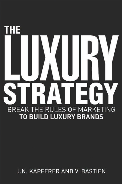 Jean-Noel_Kapferer-_Vincent_Bastien_The_Luxury_Strategy_Break_the_Rules_of_Marketing_to_Build_Luxury_Brands__2009.pdf