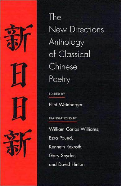 *The New Directions Anthology of Classical Chinese Poetry* (2004), edited by Eliot Weinberger