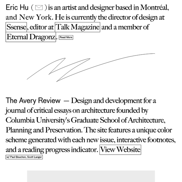 Eric Hu is a creative director based in New York and Montreal. Currently he is the Director of Design at SSENSE where he leads a team of designers, art directors, and developers on building the future of the brand.