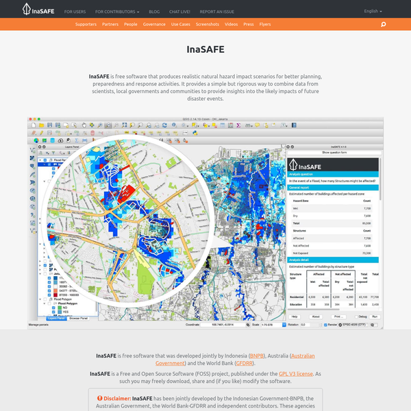 InaSAFE is free software that produces realistic natural hazard impact scenarios for better planning, preparedness and response activities. It provides a simple but rigorous way to combine data from scientists, local governments and communities to provide insights into the likely impacts of future disaster events.
