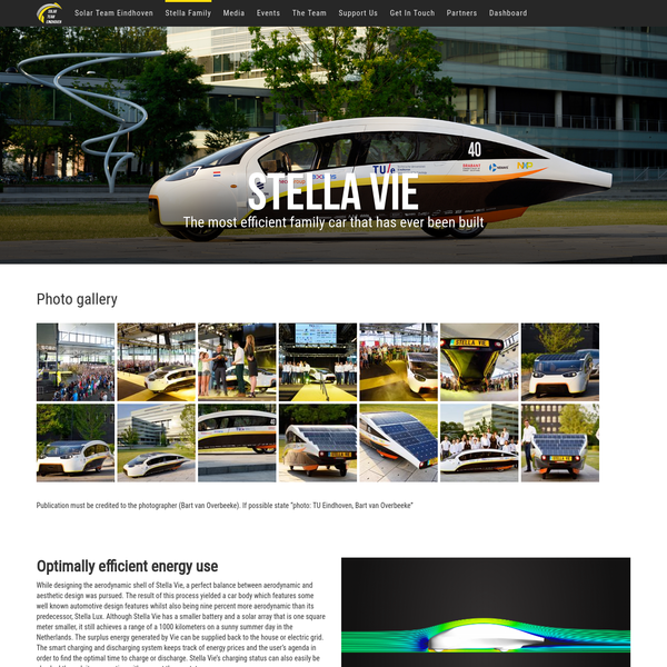 Optimally efficient energy use While designing the aerodynamic shell of Stella Vie, a perfect balance between aerodynamic and aesthetic design was pursued. The result of this process yielded a car body which features some well known automotive design features whilst also being nine percent more aerodynamic than its predecessor, Stella Lux.