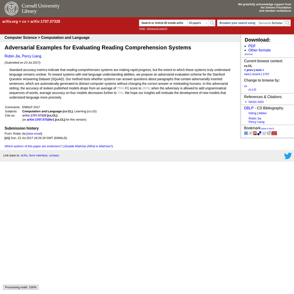 Abstract: Standard accuracy metrics indicate that reading comprehension systems are making rapid progress, but the extent to which these systems truly understand language remains unclear. To reward systems with real language understanding abilities, we propose an adversarial evaluation scheme for the Stanford Question Answering Dataset (SQuAD).
