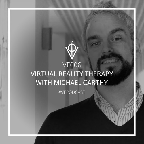 VF006 | Virtual Reality Therapy - with Michael Carthy by Virtual Futures