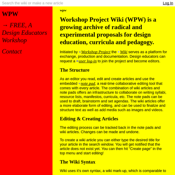Workshop Project Wiki was designed and developed in June 2017 for Workshop Project as an experiment in design education by Anja Groten and André Fincato of the Amsterdam-based collective Hackers & Designers-using DokuWiki -an open source, wiki software that doesn't require a database, using a clean and readable markdown syntax.