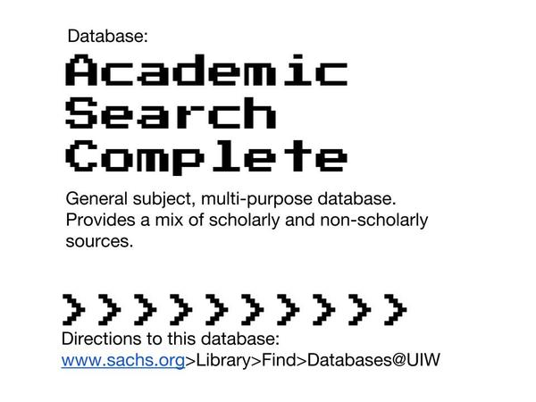 SACHS Library database that covers general subjects. If you aren't sure where to start looking, Academic Search Complete is a good place to start. This database is available through the UIW resources.