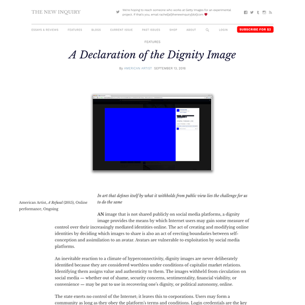 American Artist, (2015), Online performance, Ongoing In art that defines itself by what it withholds from public view lies the challenge for us to do the same AN image that is not shared publicly on social media platforms, a dignity image provides the means by which Internet users may gain some measure of control over their increasingly mediated identities online.