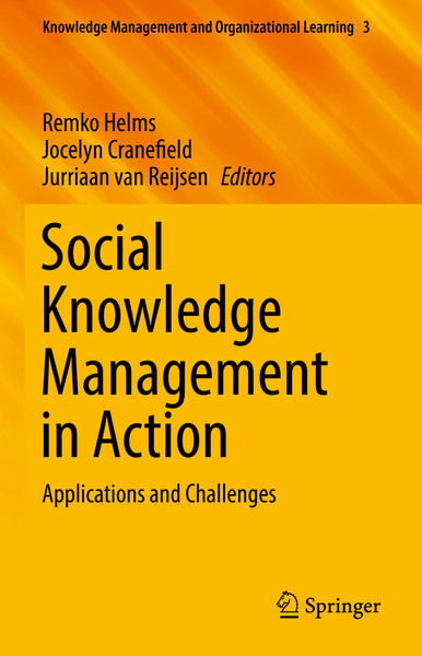 Helms, Remko; Cranefield, Jocelyn; and van Reijsen, Jurriaan_Social Knowledge Management in Action: Applications and Challenges, Volume 3 (2017)