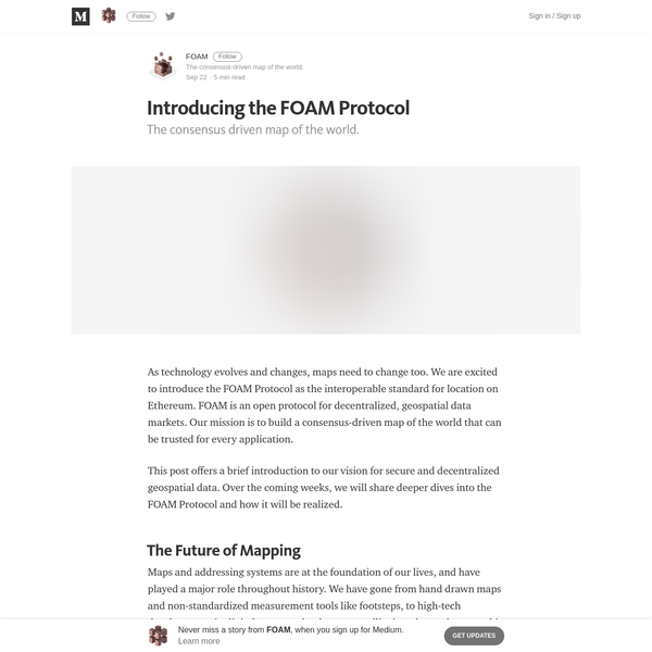 The consensus driven map of the world. As technology evolves and changes, maps need to change too. We are excited to introduce the FOAM Protocol as the interoperable standard for location on Ethereum. FOAM is an open protocol for decentralized, geospatial data markets.