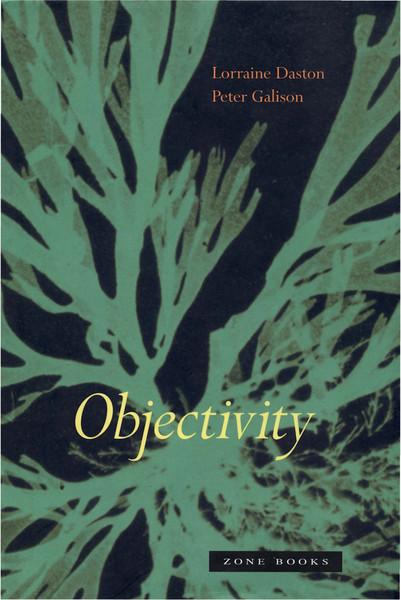 Daston, Lorraine J. and Galison, Peter_Objectivity (2007)