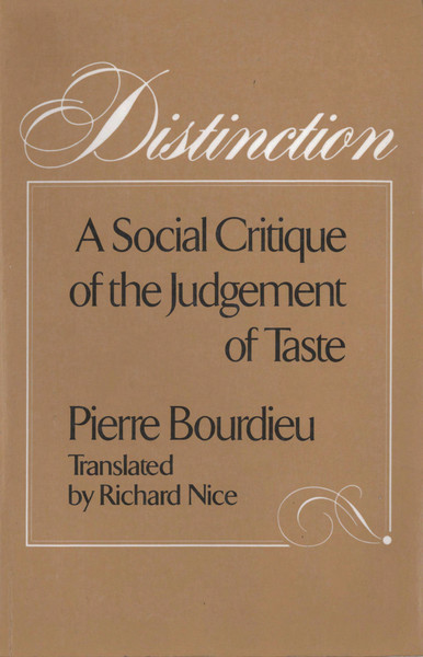 Bourdieu, Pierre_Distinction: A Social Critique of the Judgment of Taste