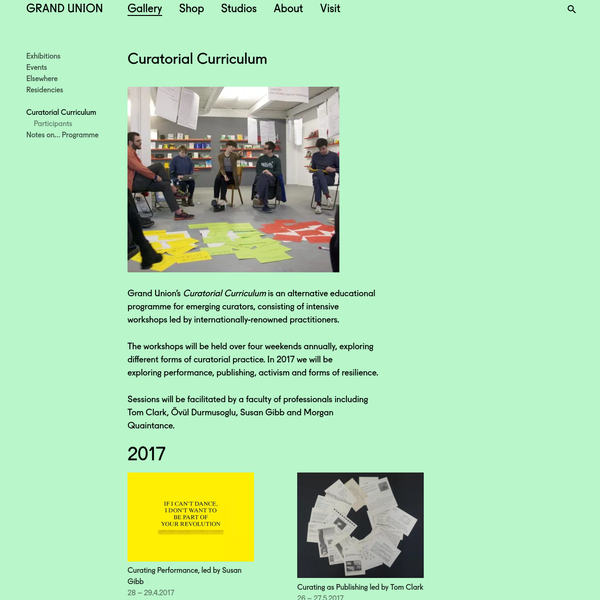 Grand Union's Curatorial Curriculum is an alternative educational programme for emerging curators, consisting of intensive workshops led by internationally-renowned practitioners. The workshops will be held over four weekends annually, exploring different forms of curatorial practice. In 2017 we will be exploring performance, publishing, activism and forms of resilience.