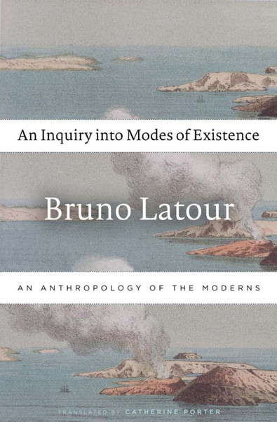 Latour, Bruno_An Inquiry into Modes of Existence: An Anthropology of the Moderns (2013)