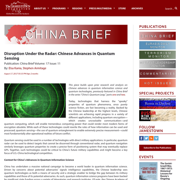 "This piece builds upon prior research and analysis on Chinese advances in quantum information science and quantum technologies, previously featured in China Brief in the series ""China's Quantum Leap,"" parts one and two. Today, technologies that harness the ""spooky"" properties of quantum phenomena, once purely science fiction, are fast becoming a reality."