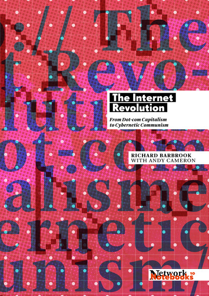 Richard Barbrook with Andy Cameron: The Internet Revolution: From Dot-com Capitalism to Cybernetic Communism, 2015