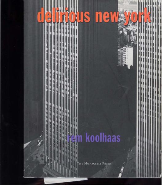 Koolhaas, Rem_Delirious New York: A Retroactive Manifesto for Manhattan (1978)