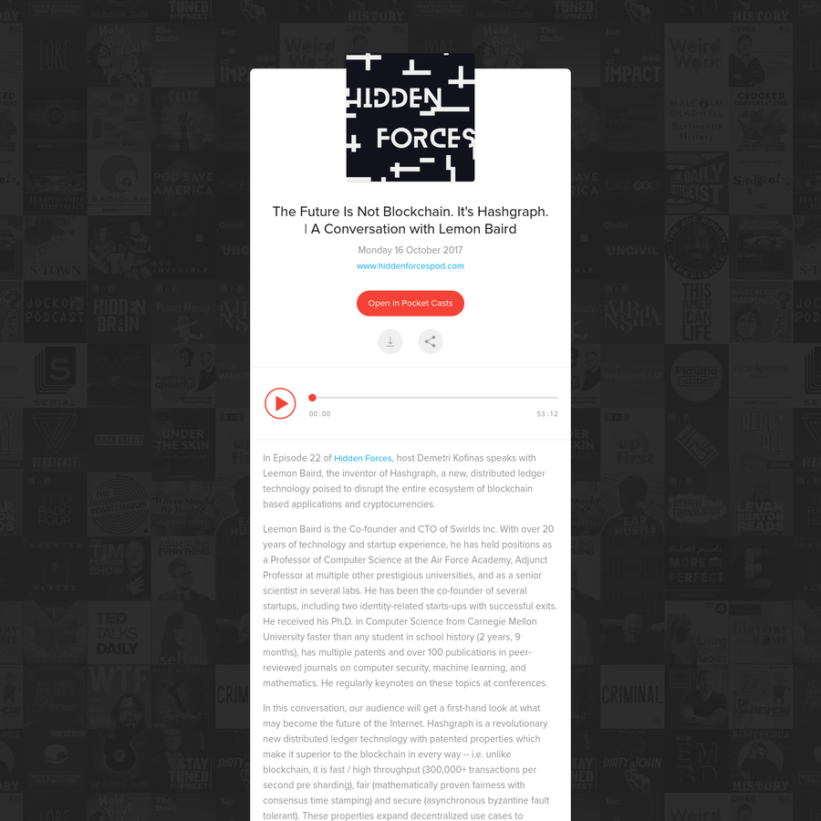 In Episode 22 of Hidden Forces, host Demetri Kofinas speaks with Leemon Baird, the inventor of Hashgraph, a new, distributed ledger technology poised to disrupt the entire ecosystem of blockchain based applications and cryptocurrencies. Leemon Baird...