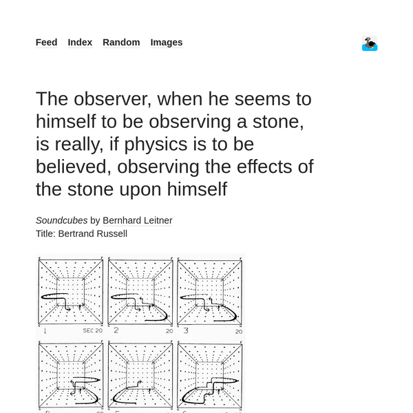 The observer, when he seems to himself to be observing a stone, is really, if physics is to be believed, observing the effects of the stone upon himself - but does it float