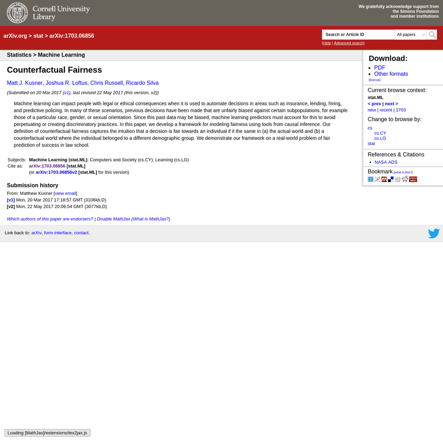 Abstract: Machine learning can impact people with legal or ethical consequences when it is used to automate decisions in areas such as insurance, lending, hiring, and predictive policing. In many of these scenarios, previous decisions have been made that are unfairly biased against certain subpopulations, for example those of a particular race, gender, or sexual orientation.