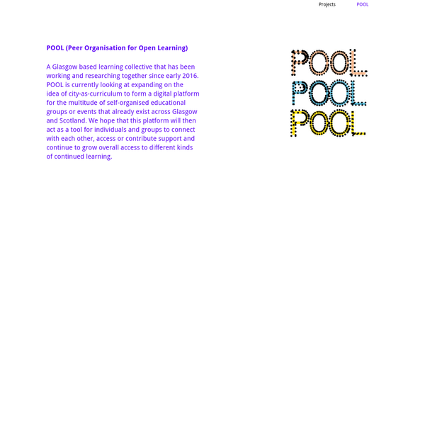 A Glasgow based learning collective that has been working and researching together since early 2016. POOL is currently looking at expanding on the idea of city-as-curriculum to form a digital platform for the multitude of self-organised educational groups or events that already exist across Glasgow and Scotland.