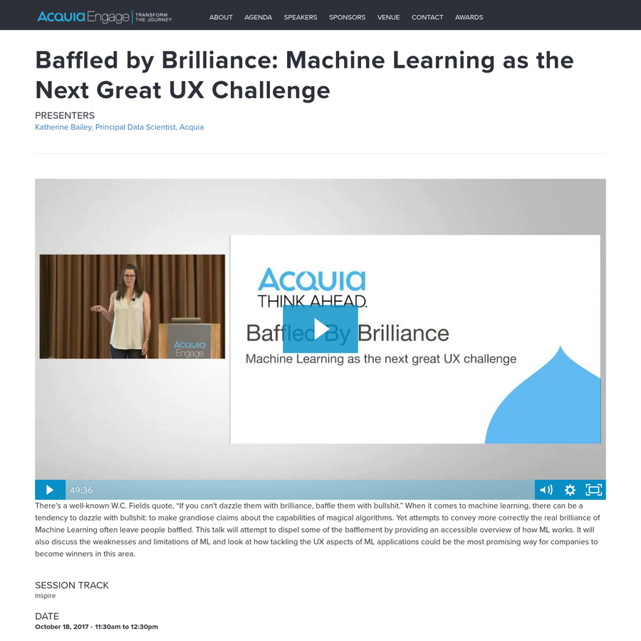 "There's a well-known W.C. Fields quote, ""If you can't dazzle them with brilliance, baffle them with bullshit."" When it comes to machine learning, there can be a tendency to dazzle with bullshit: to make grandiose claims about the capabilities of magical algorithms. Yet attempts to convey more correctly the real brilliance of Machine Learning often leave people baffled."