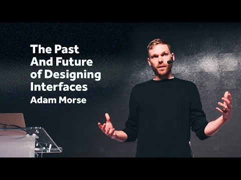 The past and future of designing interfaces - Adam Morse / Front-Trends 2017